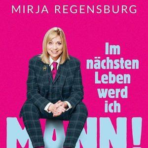 Mirja Regensburg: Im nächsten Leen werd ich Mann!